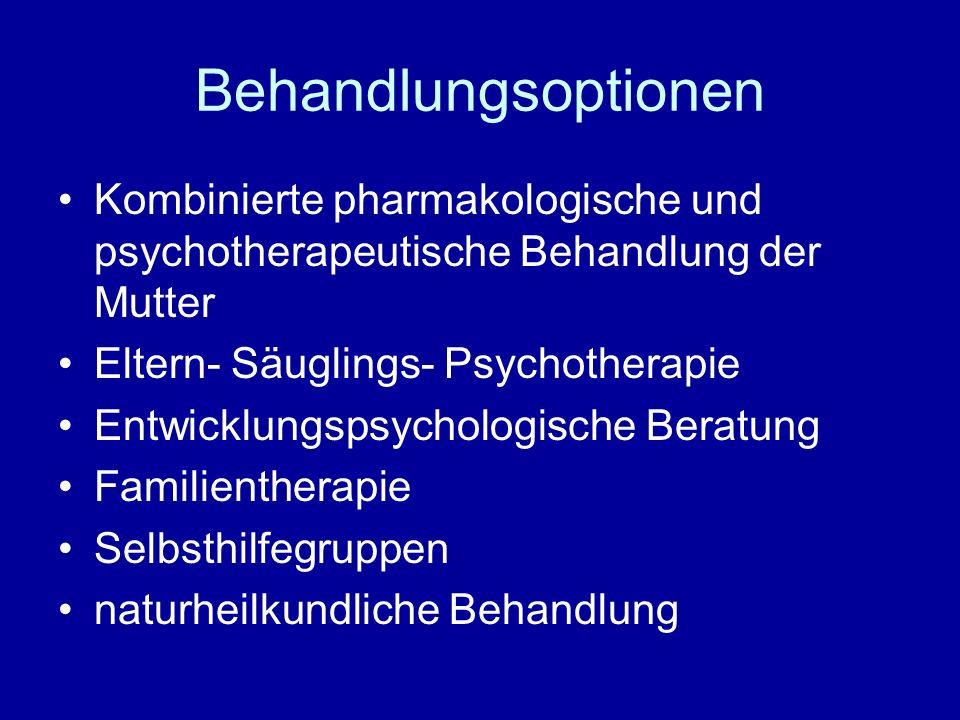 Behandlungsoptionen Kombinierte pharmakologische und psychotherapeutische Behandlung der Mutter Eltern- Säuglings- Psychotherapie Entwicklungspsycholo