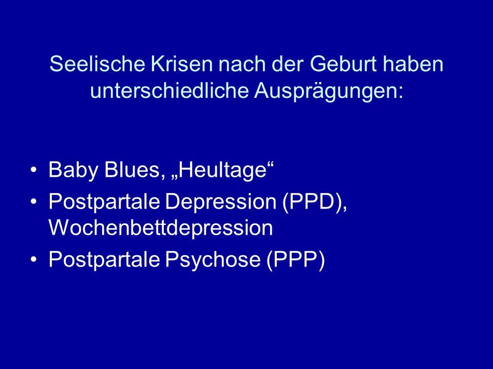 Häufigkeit Der Baby Blues wird mit 25-80 (!) der Mütter und 10% der Väter angegeben Die PPD betrifft 10-20% der Mütter und 4 % der Väter Die PPP ist selten: 0,1- 0,3% der Mütter sind betroffen