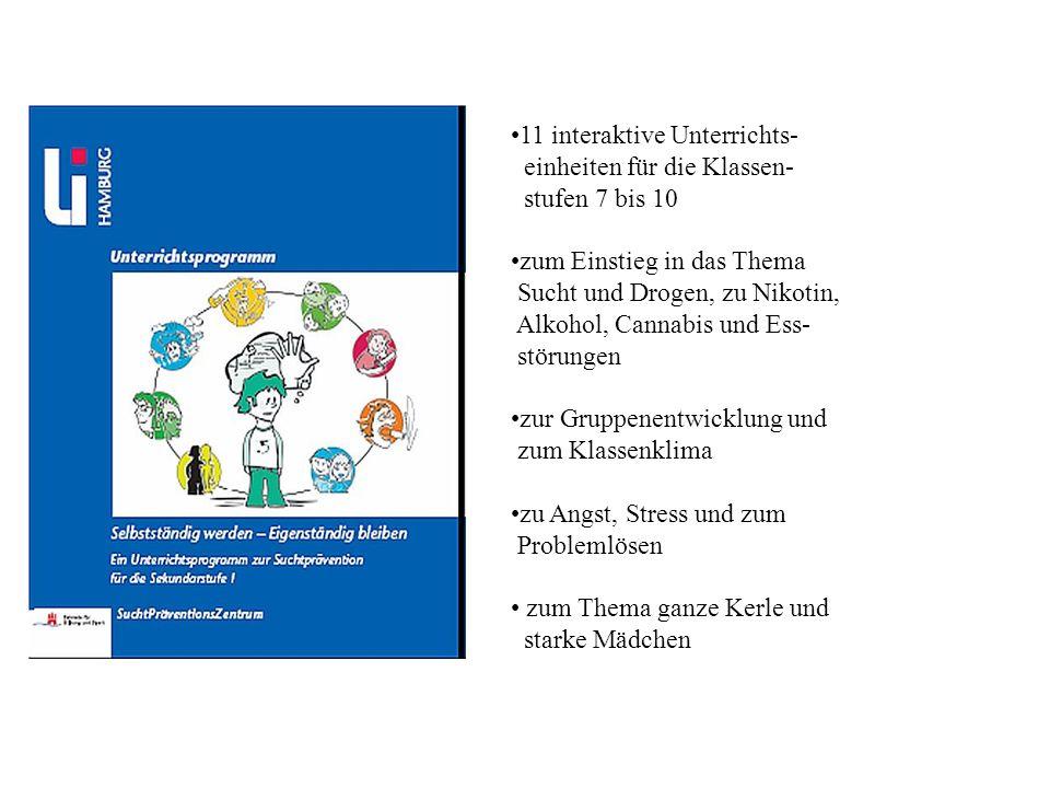 11 interaktive Unterrichts- einheiten für die Klassen- stufen 7 bis 10 zum Einstieg in das Thema Sucht und Drogen, zu Nikotin, Alkohol, Cannabis und Ess- störungen zur Gruppenentwicklung und zum Klassenklima zu Angst, Stress und zum Problemlösen zum Thema ganze Kerle und starke Mädchen