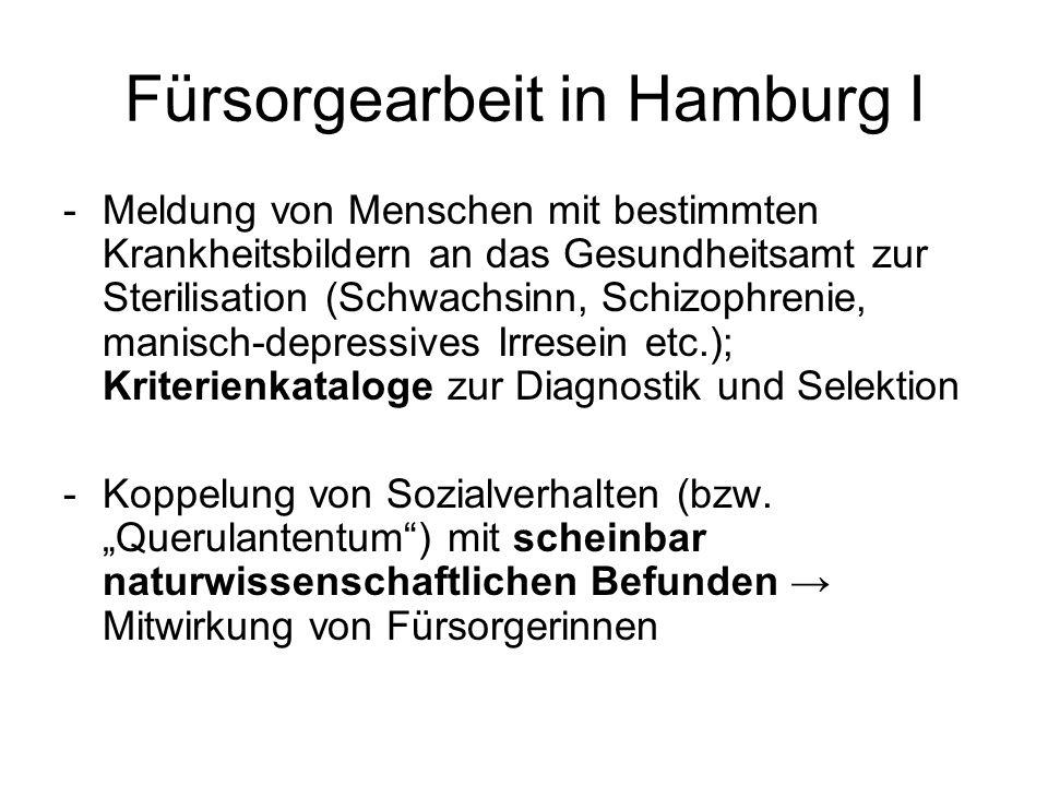 Fürsorgearbeit in Hamburg I -Meldung von Menschen mit bestimmten Krankheitsbildern an das Gesundheitsamt zur Sterilisation (Schwachsinn, Schizophrenie, manisch-depressives Irresein etc.); Kriterienkataloge zur Diagnostik und Selektion -Koppelung von Sozialverhalten (bzw.