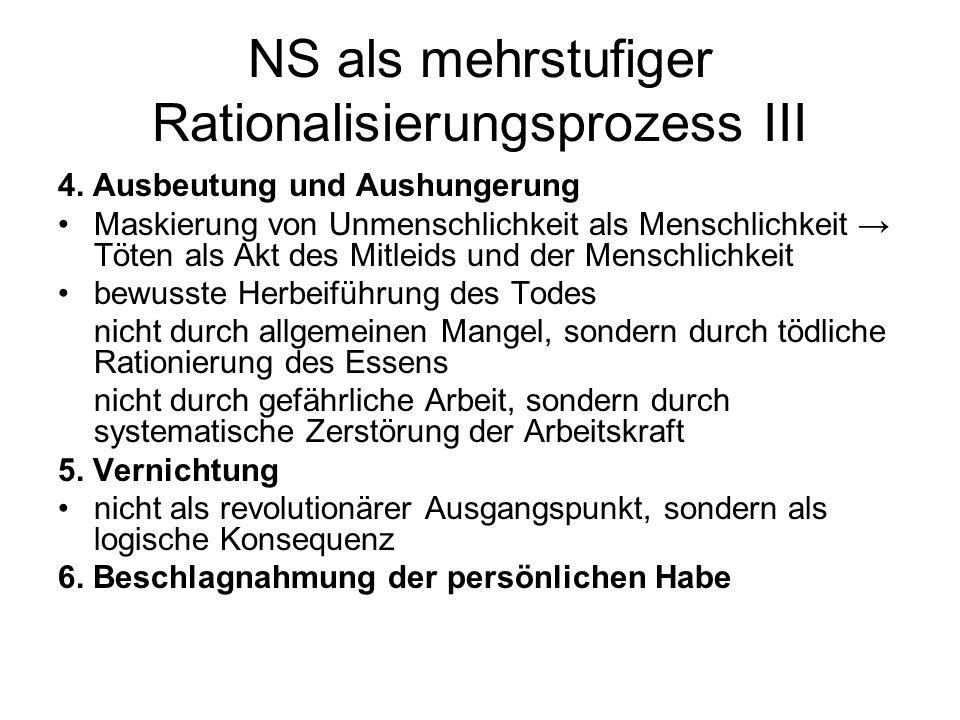 NS als mehrstufiger Rationalisierungsprozess III 4. Ausbeutung und Aushungerung Maskierung von Unmenschlichkeit als Menschlichkeit Töten als Akt des M