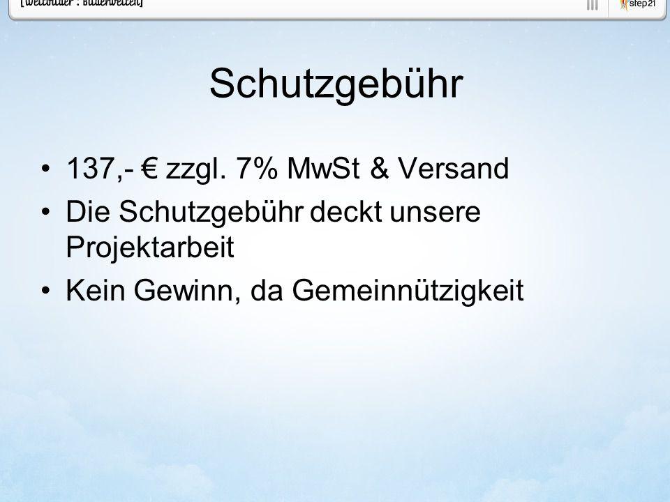 Schutzgebühr 137,- zzgl. 7% MwSt & Versand Die Schutzgebühr deckt unsere Projektarbeit Kein Gewinn, da Gemeinnützigkeit