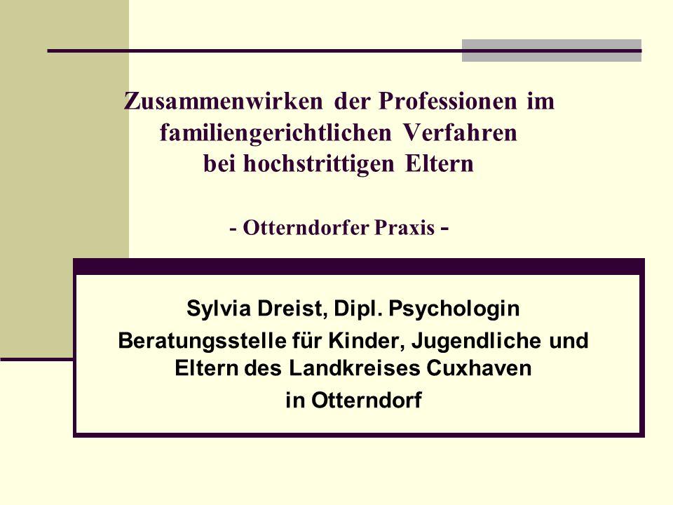 Zusammenwirken der Professionen im familiengerichtlichen Verfahren bei hochstrittigen Eltern - Otterndorfer Praxis - Sylvia Dreist, Dipl. Psychologin