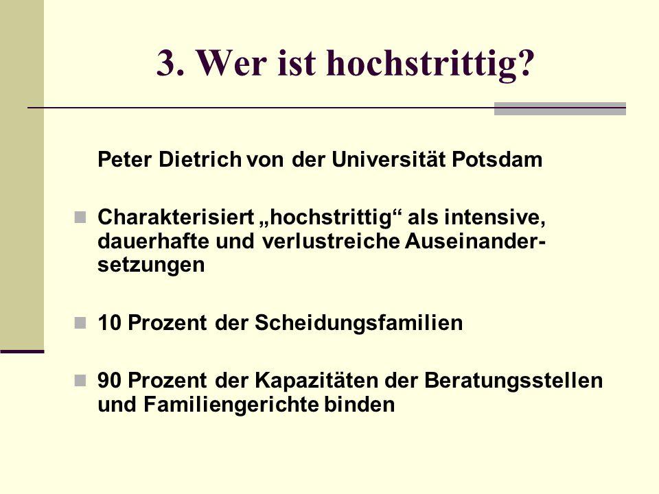 3. Wer ist hochstrittig? Peter Dietrich von der Universität Potsdam Charakterisiert hochstrittig als intensive, dauerhafte und verlustreiche Auseinand