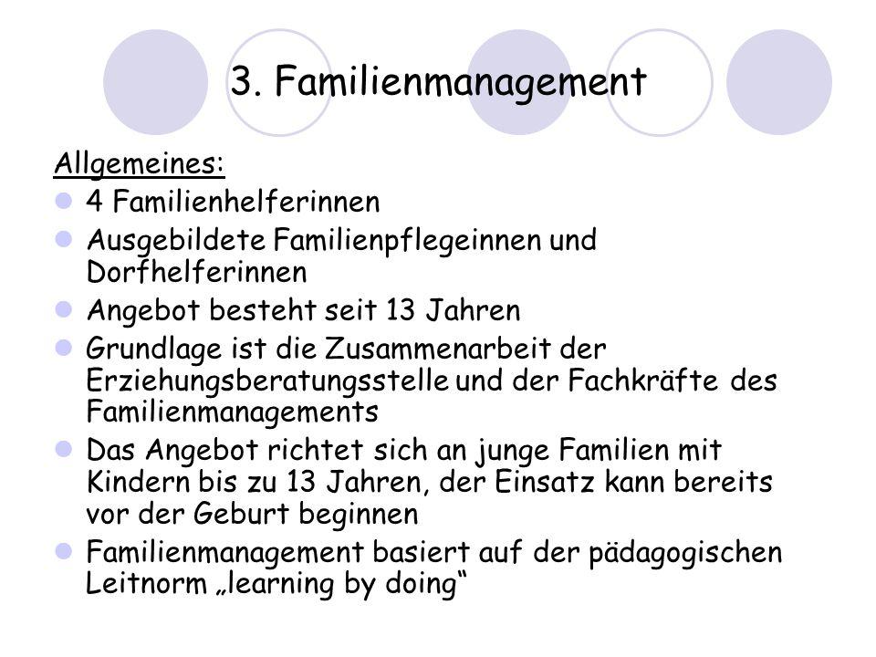 3. Familienmanagement Allgemeines: 4 Familienhelferinnen Ausgebildete Familienpflegeinnen und Dorfhelferinnen Angebot besteht seit 13 Jahren Grundlage