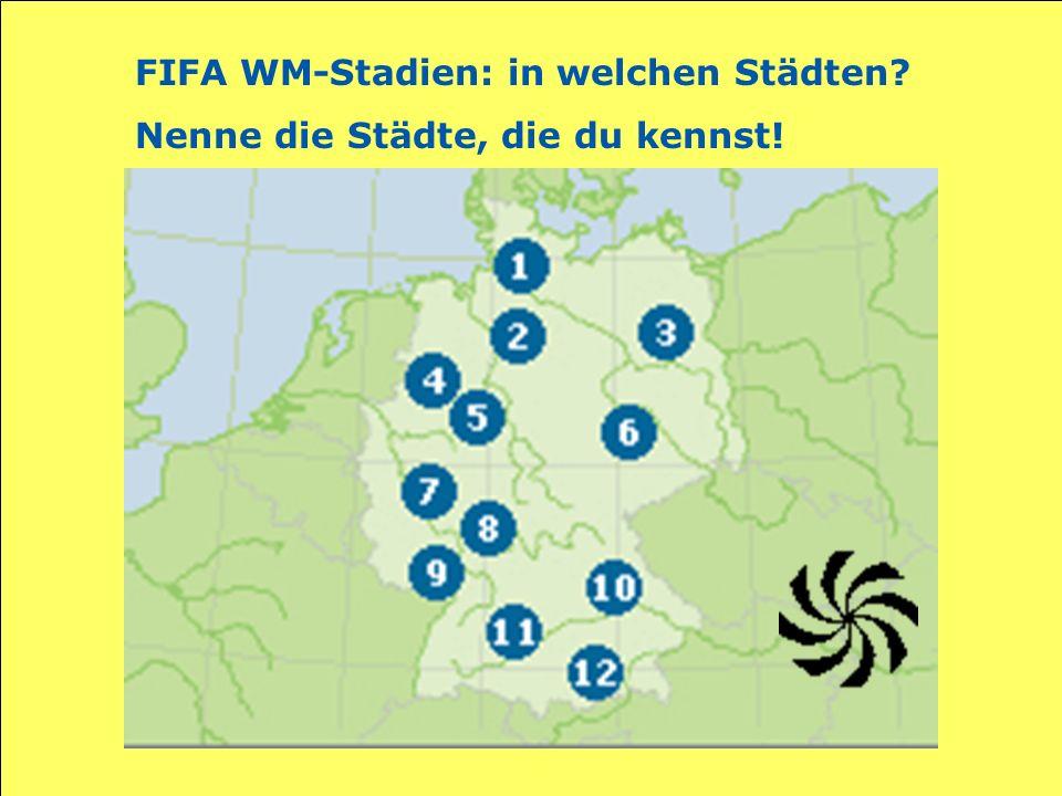 FIFA WM-Stadien: in welchen Städten? Nenne die Städte, die du kennst!