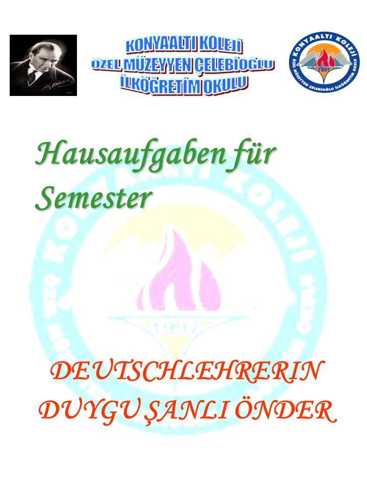 Hausaufgaben für Semester DEUTSCHLEHRERIN DUYGU ŞANLI ÖNDER