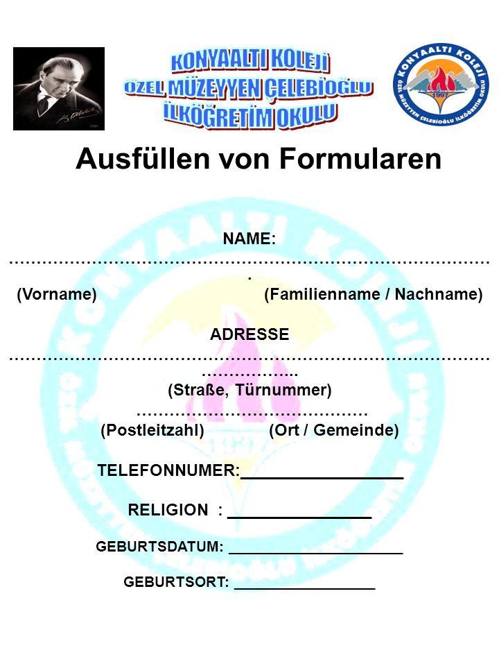Ausfüllen von Formularen NAME: ……………………………………………………………………………. (Vorname) (Familienname / Nachname) ADRESSE …………………………………………………………………………… ……………... (Stra