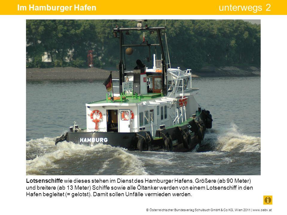 © Österreichischer Bundesverlag Schulbuch GmbH & Co KG, Wien 2011 | www.oebv.at unterwegs 2 Im Hamburger Hafen Lotsenschiffe wie dieses stehen im Dien