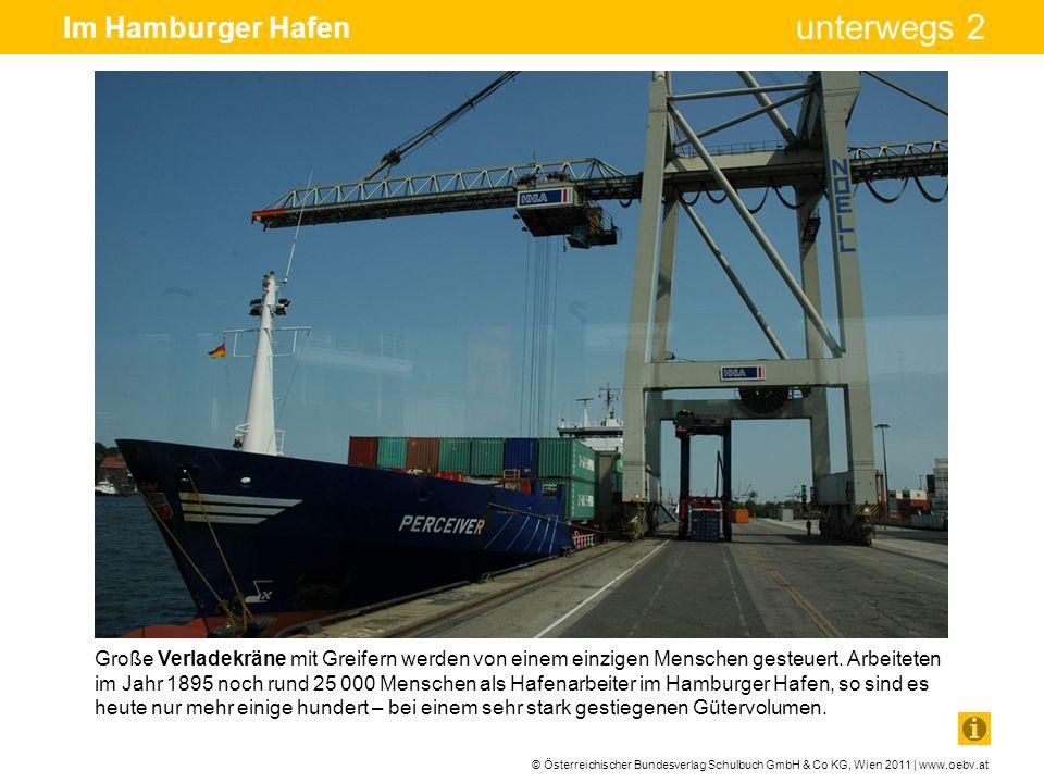 © Österreichischer Bundesverlag Schulbuch GmbH & Co KG, Wien 2011 | www.oebv.at unterwegs 2 Im Hamburger Hafen Große Verladekräne mit Greifern werden