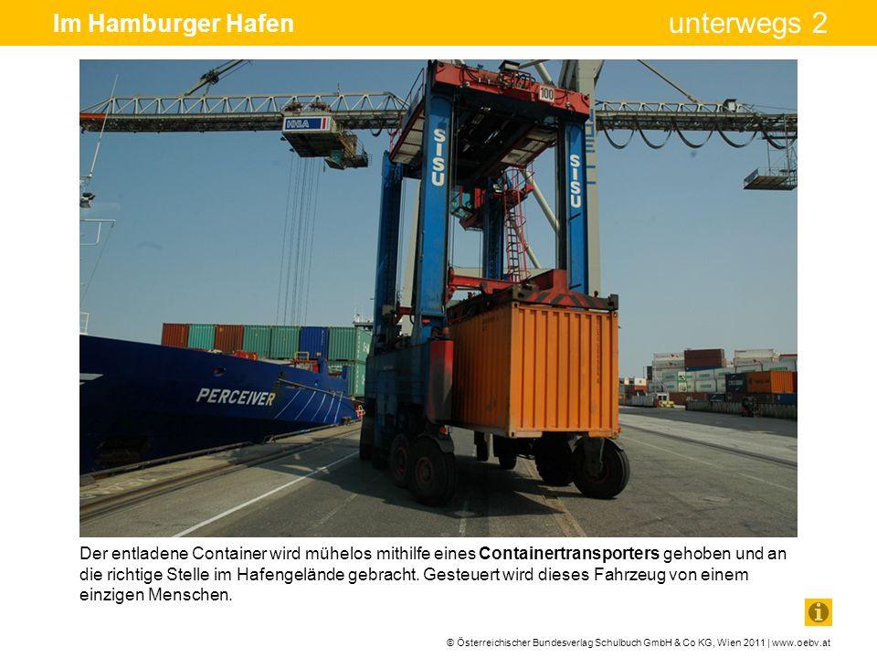 © Österreichischer Bundesverlag Schulbuch GmbH & Co KG, Wien 2011 | www.oebv.at unterwegs 2 Im Hamburger Hafen Der entladene Container wird mühelos mi