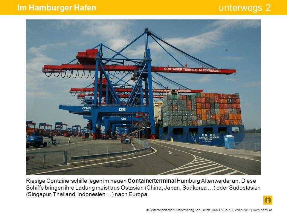 © Österreichischer Bundesverlag Schulbuch GmbH & Co KG, Wien 2011 | www.oebv.at unterwegs 2 Im Hamburger Hafen Riesige Containerschiffe legen im neuen
