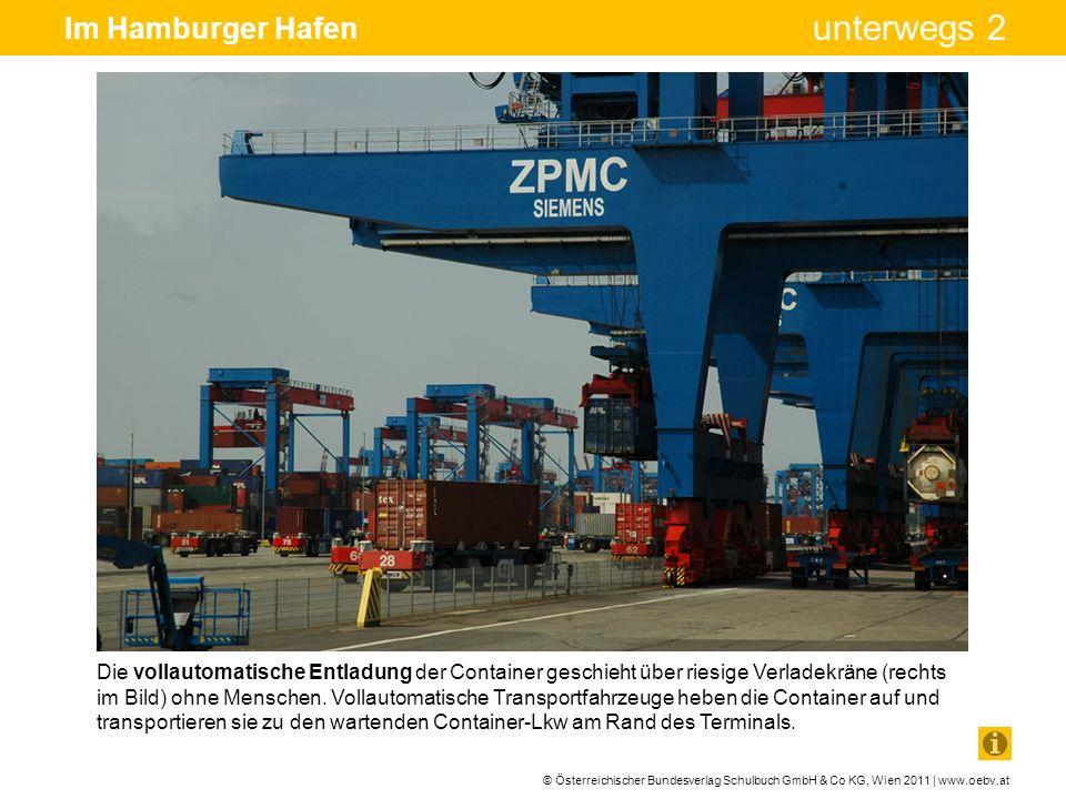 © Österreichischer Bundesverlag Schulbuch GmbH & Co KG, Wien 2011 | www.oebv.at unterwegs 2 Im Hamburger Hafen Die vollautomatische Entladung der Cont