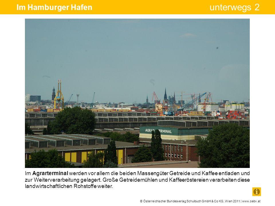 © Österreichischer Bundesverlag Schulbuch GmbH & Co KG, Wien 2011 | www.oebv.at unterwegs 2 Im Hamburger Hafen Im Agrarterminal werden vor allem die b
