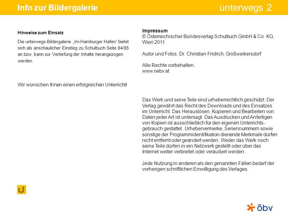 © Österreichischer Bundesverlag Schulbuch GmbH & Co KG, Wien 2011 | www.oebv.at unterwegs 2 Info zur Bildergalerie Impressum © Österreichischer Bundes