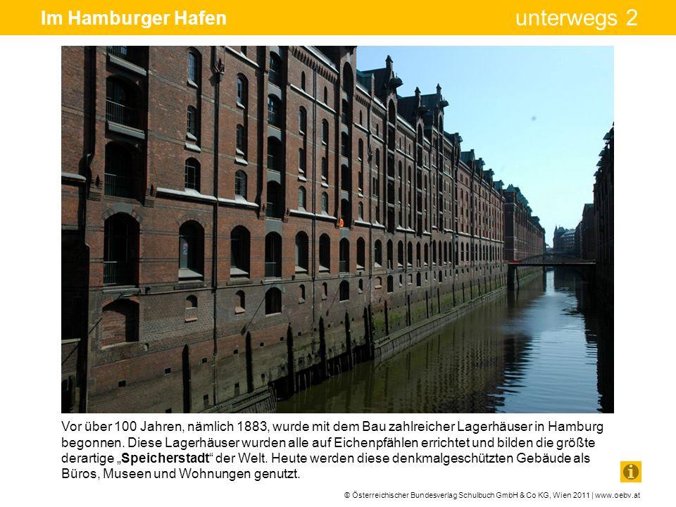 © Österreichischer Bundesverlag Schulbuch GmbH & Co KG, Wien 2011 | www.oebv.at unterwegs 2 Im Hamburger Hafen Vor über 100 Jahren, nämlich 1883, wurd