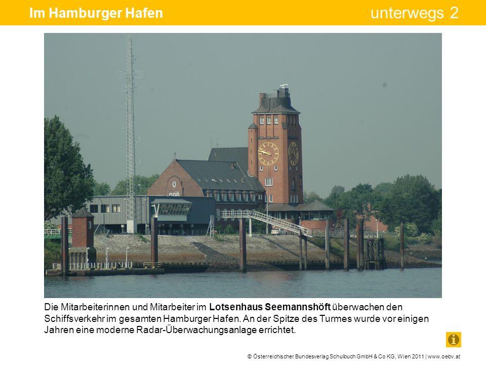 © Österreichischer Bundesverlag Schulbuch GmbH & Co KG, Wien 2011 | www.oebv.at unterwegs 2 Im Hamburger Hafen Am Rand des Containerhafens befinden sich Schwimmdocks.