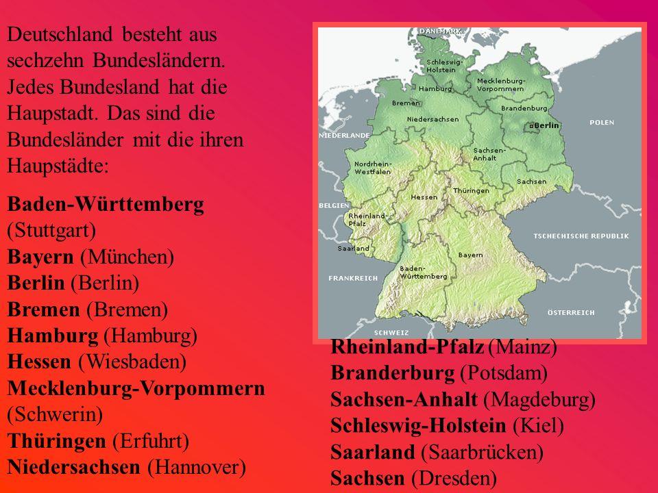 Deutschland besteht aus sechzehn Bundesländern.Jedes Bundesland hat die Haupstadt.