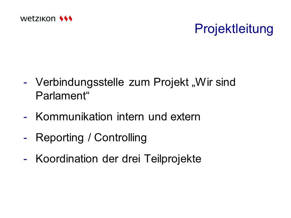 Projektleitung -Verbindungsstelle zum Projekt Wir sind Parlament -Kommunikation intern und extern -Reporting / Controlling -Koordination der drei Teilprojekte