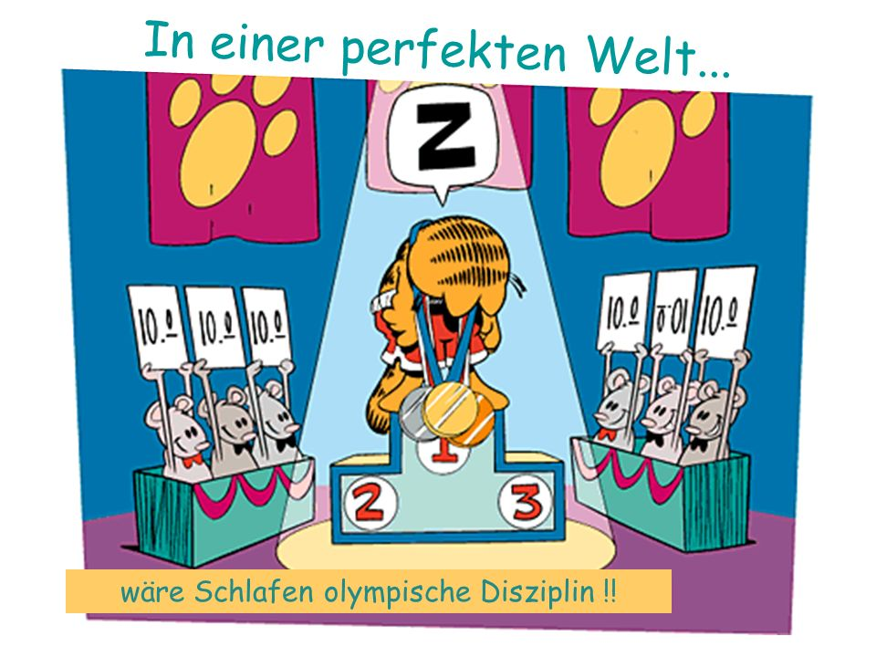 wäre Schlafen olympische Disziplin !! In einer perfekten Welt...