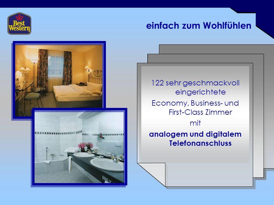 einfach zum Wohlfühlen 122 sehr geschmackvoll eingerichtete Economy, Business- und First-Class Zimmer mit analogem und digitalem Telefonanschluss