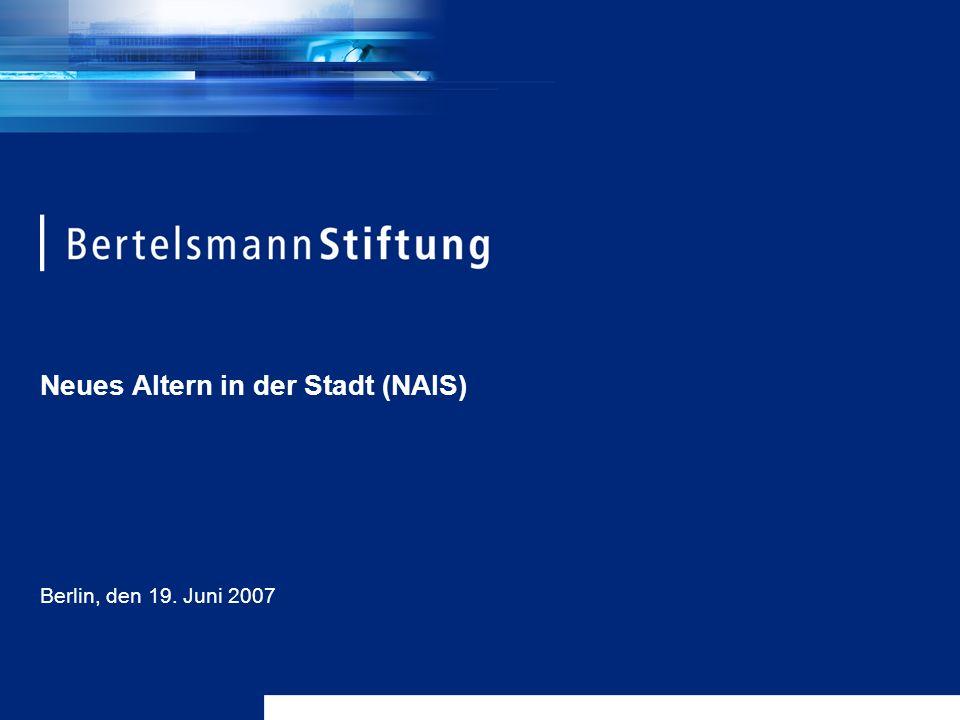 Neues Altern in der Stadt (NAIS) Berlin, den 19. Juni 2007