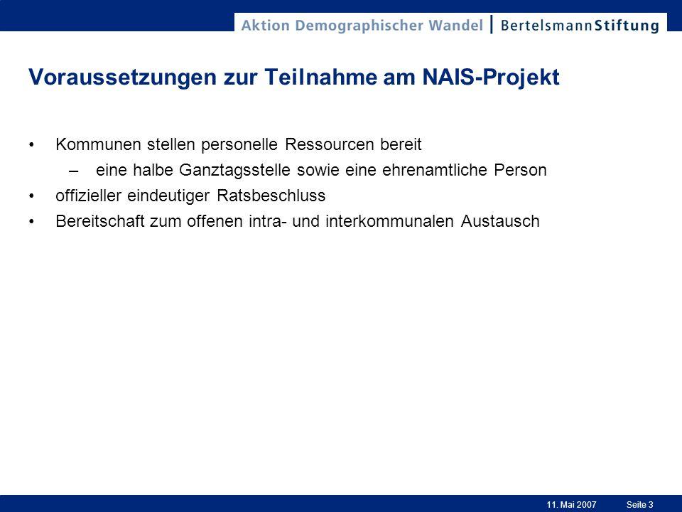 11. Mai 2007Seite 3 Voraussetzungen zur Teilnahme am NAIS-Projekt Kommunen stellen personelle Ressourcen bereit –eine halbe Ganztagsstelle sowie eine