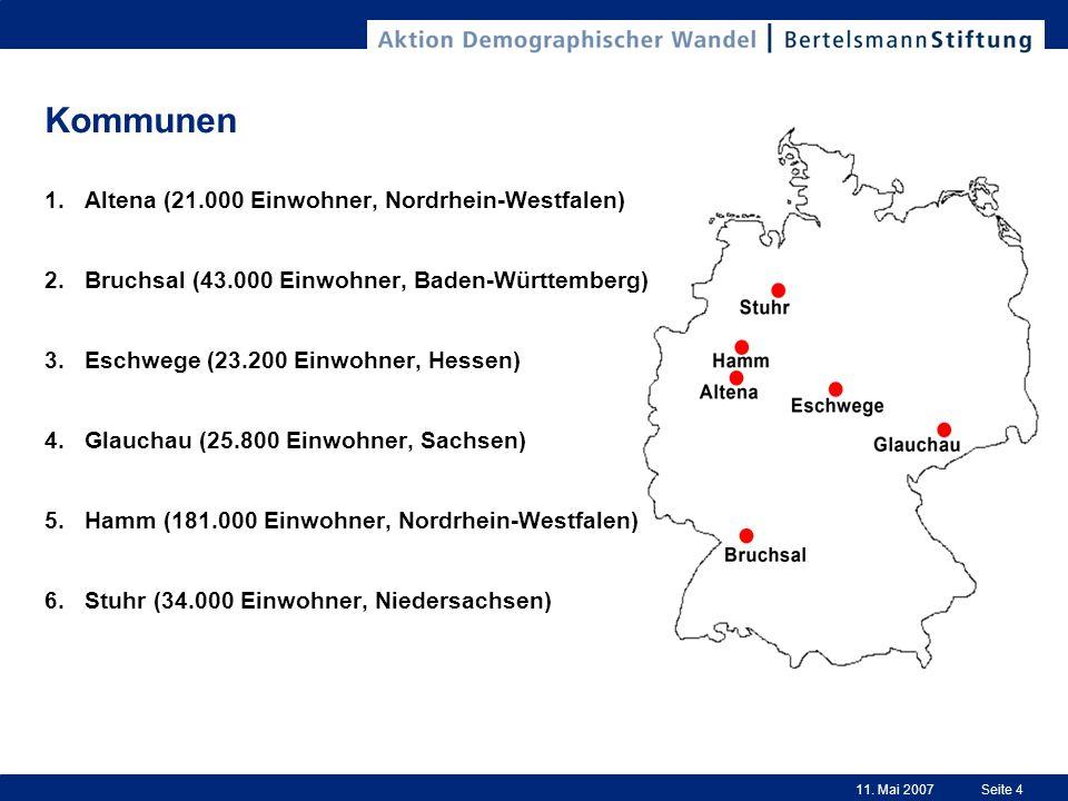 11. Mai 2007Seite 4 Kommunen 1.Altena (21.000 Einwohner, Nordrhein-Westfalen) 2.Bruchsal (43.000 Einwohner, Baden-Württemberg) 3.Eschwege (23.200 Einw