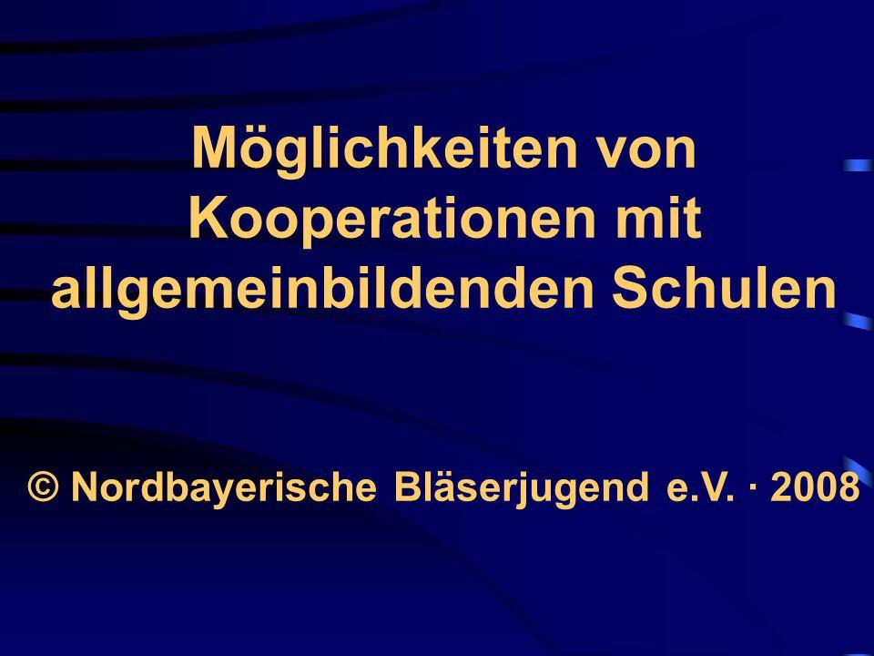 Möglichkeiten von Kooperationen mit allgemeinbildenden Schulen © Nordbayerische Bläserjugend e.V.
