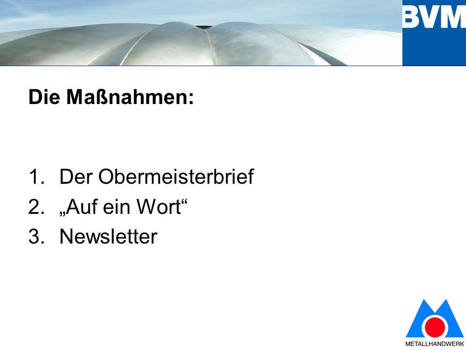 3 1.Obermeisterbrief Ziel: dreimal pro Jahr vom BVM- Präsidenten an die Obermeister Inhalt: Unterstützung der Arbeit des Obermeisters über vertiefte Hintergrund-Informationen, Bsp.