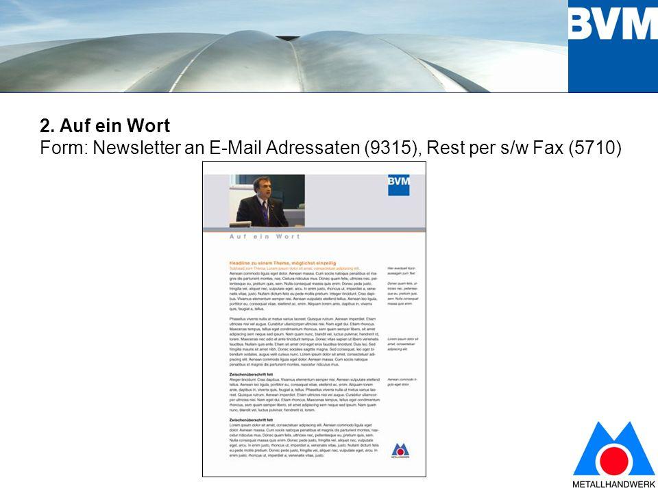6 2. Auf ein Wort Form: Newsletter an E-Mail Adressaten (9315), Rest per s/w Fax (5710)