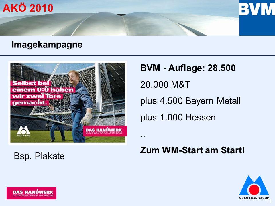 11 AKÖ 2010 BVM - Auflage: 28.500 20.000 M&T plus 4.500 Bayern Metall plus 1.000 Hessen..