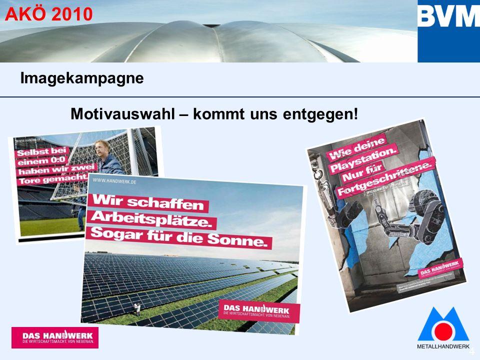 5 AKÖ 2010 Motivauswahl – kommt uns entgegen! Metallhandwerk ist überall! Imagekampagne