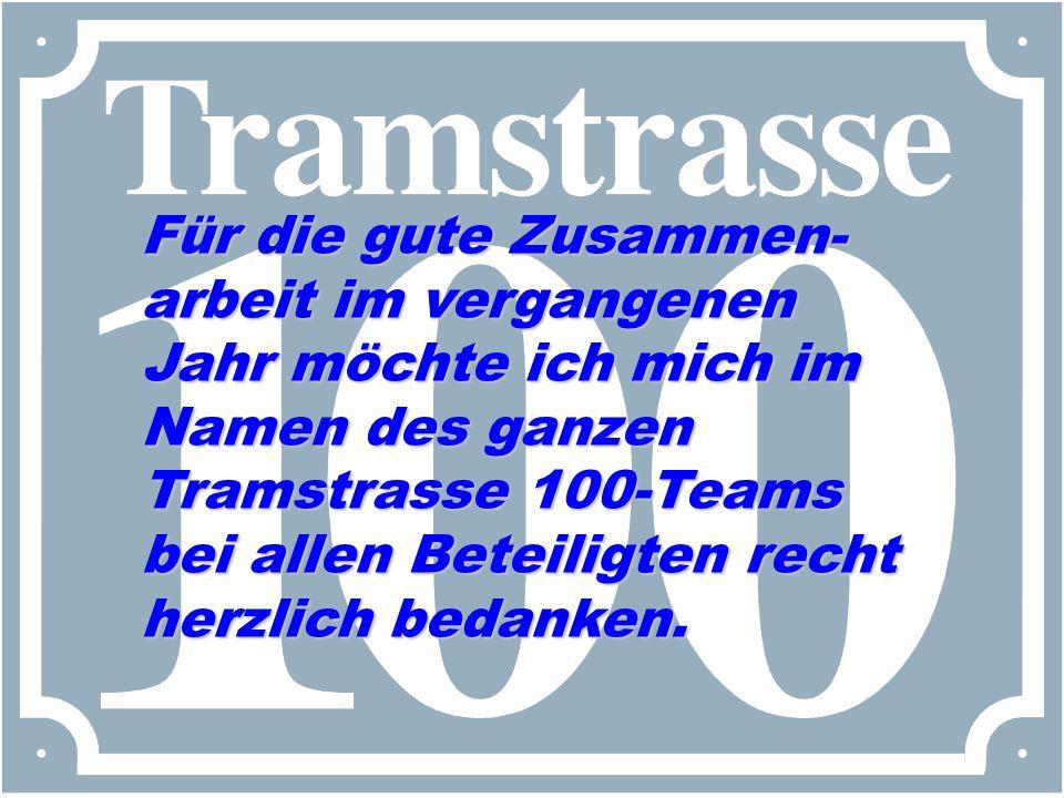 Für die gute Zusammen- arbeit im vergangenen Jahr möchte ich mich im Namen des ganzen Tramstrasse 100-Teams bei allen Beteiligten recht herzlich bedanken.