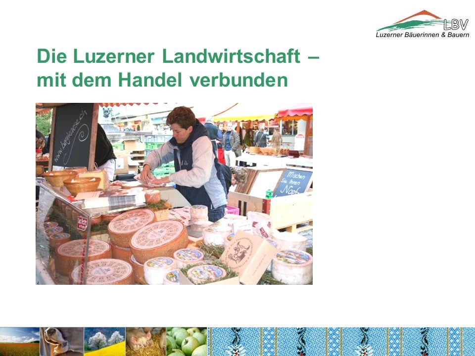 Die Luzerner Landwirtschaft – mit dem Handel verbunden