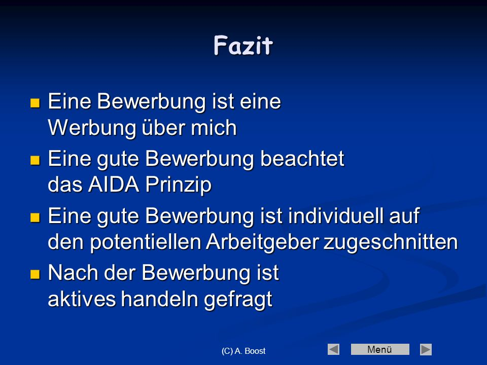 Menü (C) A. Boost Fazit Eine Bewerbung ist eine Werbung über mich Eine gute Bewerbung beachtet das AIDA Prinzip Eine gute Bewerbung ist individuell au