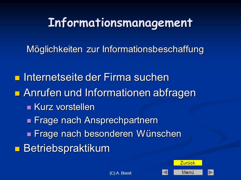Menü (C) A. Boost Informationsmanagement Möglichkeiten zur Informationsbeschaffung Internetseite der Firma suchen Internetseite der Firma suchen Anruf