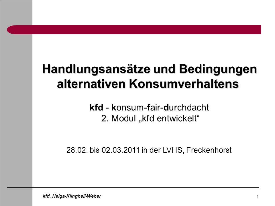 1 Handlungsansätze und Bedingungen alternativen Konsumverhaltens kfd - konsum-fair-durchdacht 2. Modul kfd entwickelt 28.02. bis 02.03.2011 in der LVH