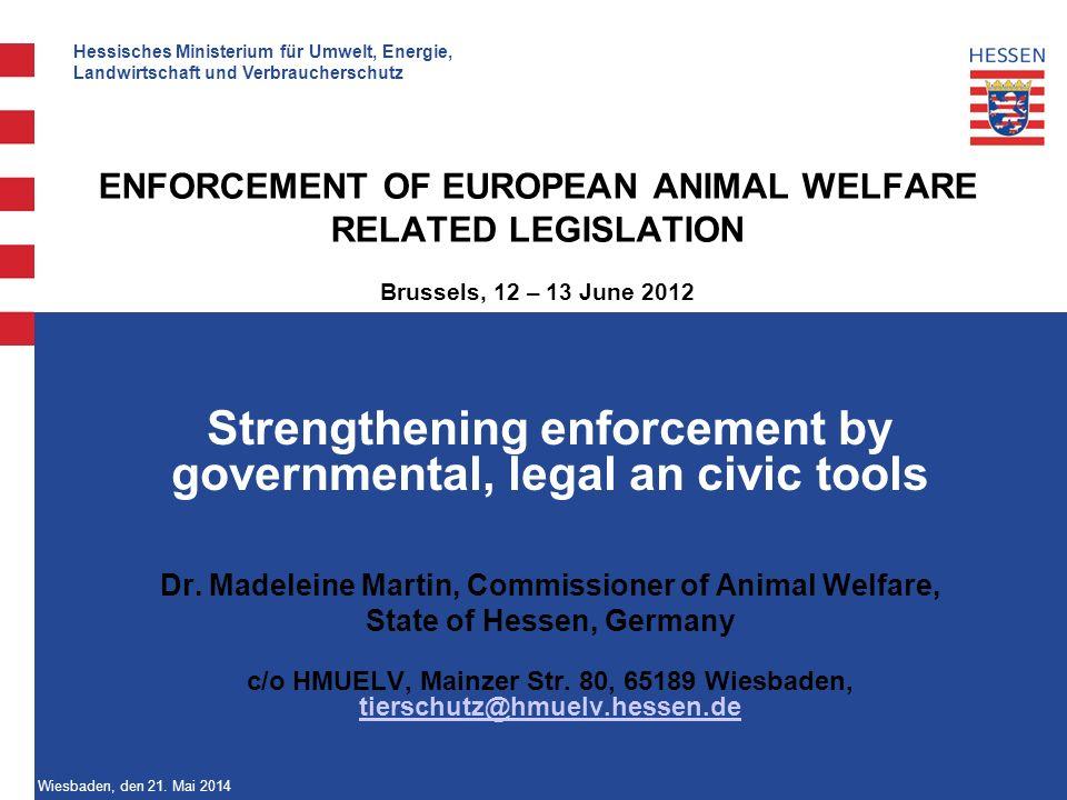 Hessisches Ministerium für Umwelt, Energie, Landwirtschaft und Verbraucherschutz Wiesbaden, den 21. Mai 2014 ENFORCEMENT OF EUROPEAN ANIMAL WELFARE RE