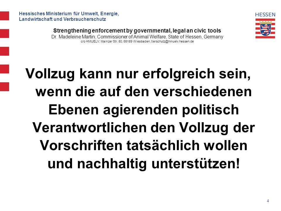 4 Hessisches Ministerium für Umwelt, Energie, Landwirtschaft und Verbraucherschutz Strengthening enforcement by governmental, legal an civic tools Dr.