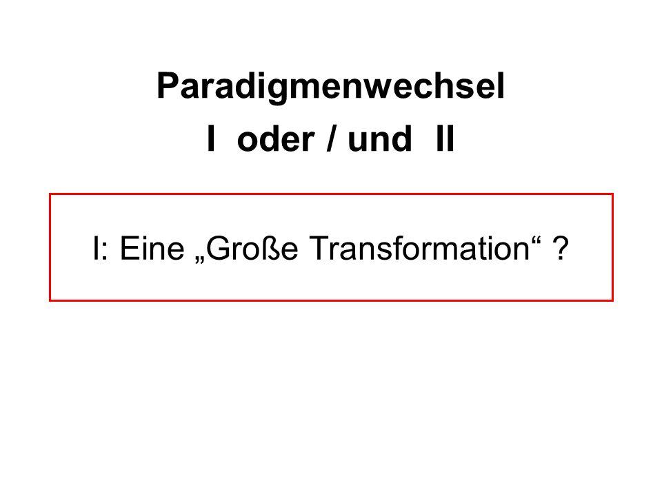 I: Eine Große Transformation ? Paradigmenwechsel I oder / und II