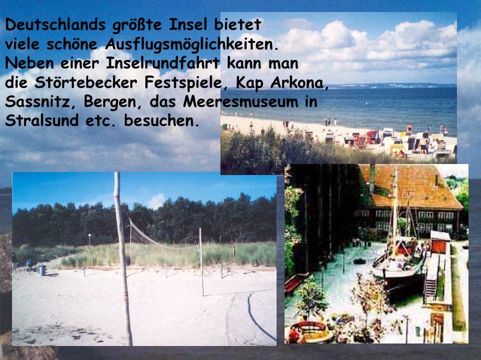 Deutschlands größte Insel bietet viele schöne Ausflugsmöglichkeiten. Neben einer Inselrundfahrt kann man die Störtebecker Festspiele, Kap Arkona, Sass