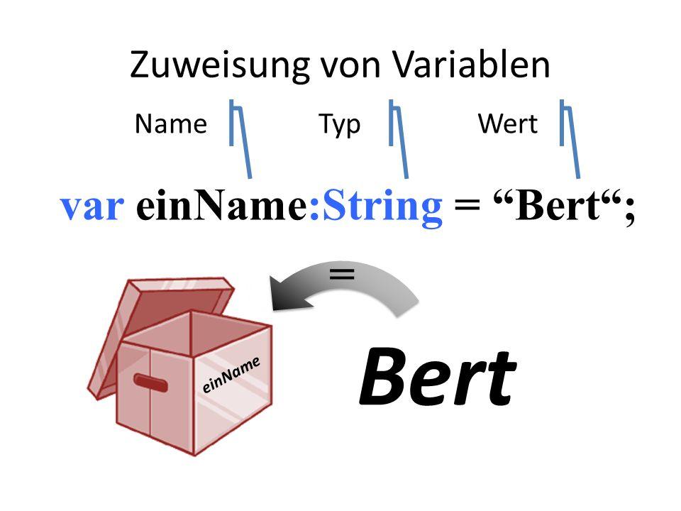 var einName:String = Bert; einName Bert NameTypWert = Zuweisung von Variablen