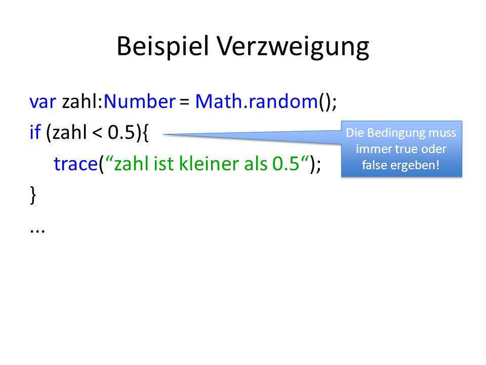 Beispiel Verzweigung var zahl:Number = Math.random(); if (zahl < 0.5){ trace(zahl ist kleiner als 0.5); }... Die Bedingung muss immer true oder false