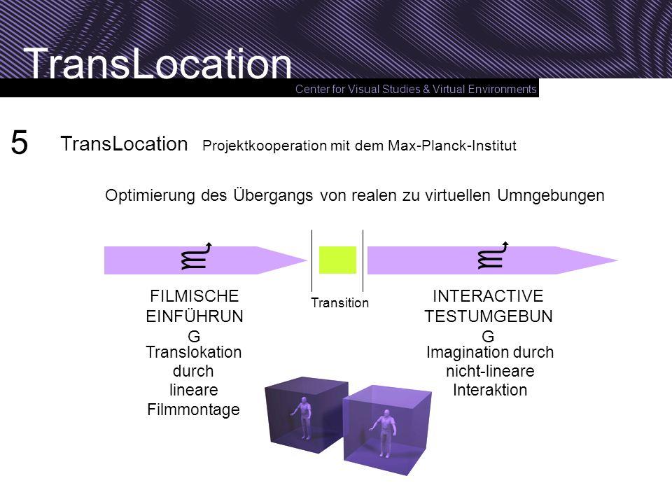 Center for Visual Studies & Virtual Environments TransLocation Optimierung des Übergangs von realen zu virtuellen Umngebungen FILMISCHE EINFÜHRUN G IN