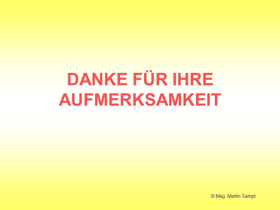 DANKE FÜR IHRE AUFMERKSAMKEIT © Mag. Martin Sampt