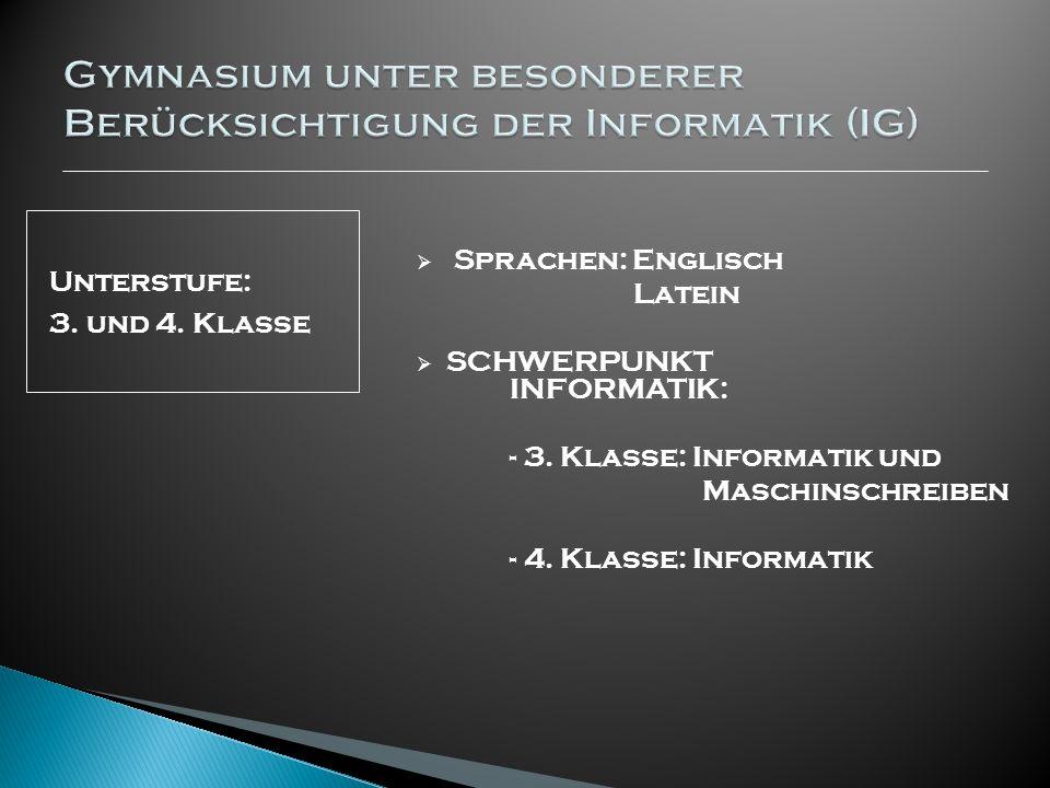 Unterstufe: 3. und 4. Klasse Sprachen: Englisch Latein SCHWERPUNKT INFORMATIK: - 3. Klasse: Informatik und Maschinschreiben - 4. Klasse: Informatik