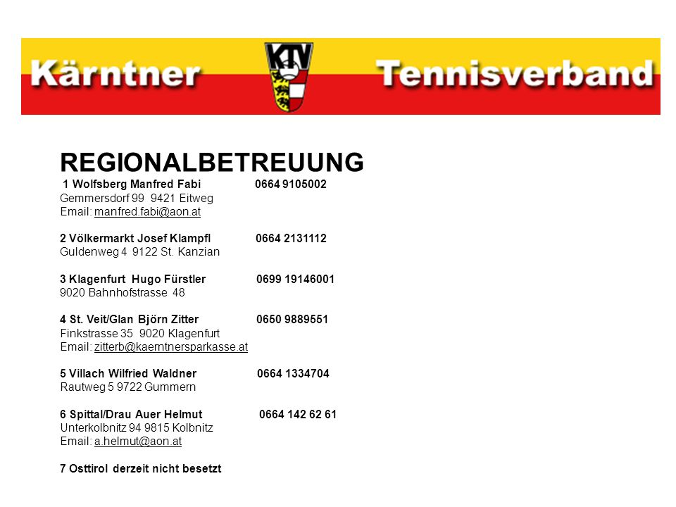 REGIONALBETREUUNG 1 Wolfsberg Manfred Fabi 0664 9105002 Gemmersdorf 99 9421 Eitweg Email: manfred.fabi@aon.at 2 Völkermarkt Josef Klampfl 0664 2131112