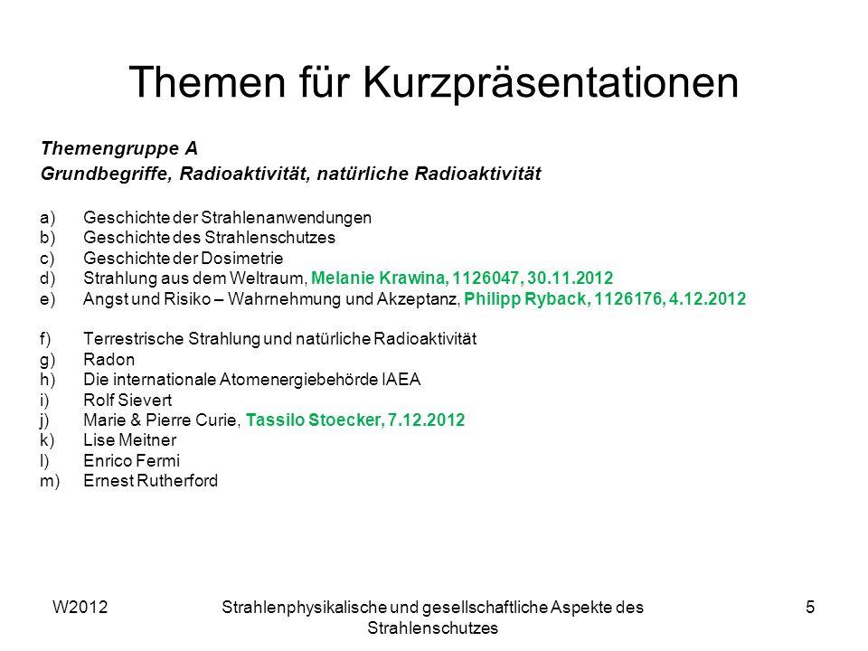 W2012Strahlenphysikalische und gesellschaftliche Aspekte des Strahlenschutzes 5 Themen für Kurzpräsentationen Themengruppe A Grundbegriffe, Radioaktiv