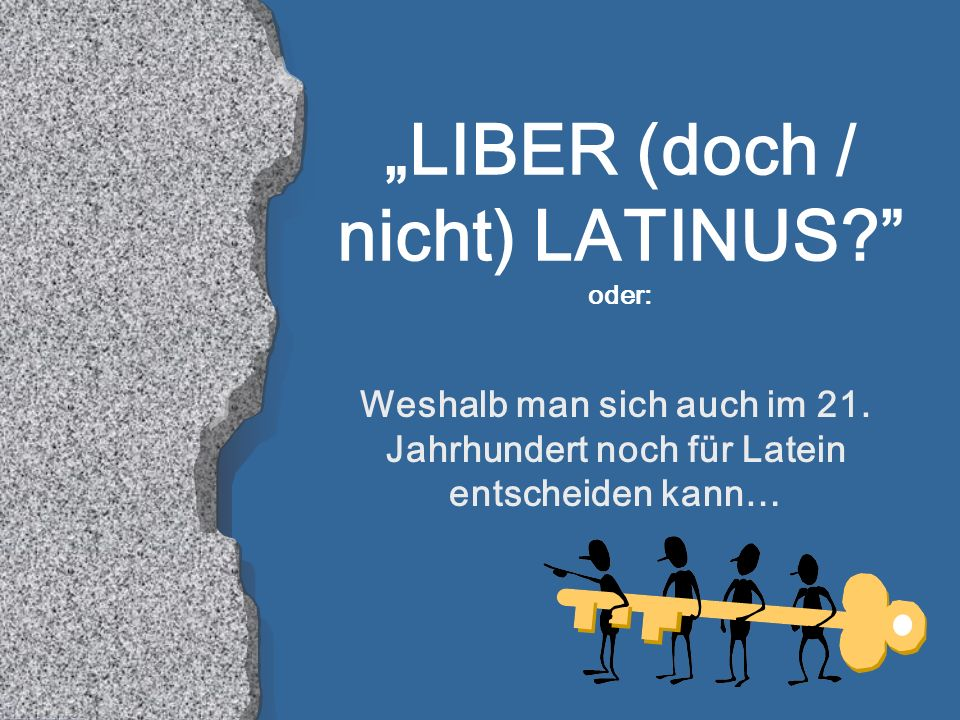 LIBER (doch / nicht) LATINUS.oder: Weshalb man sich auch im 21.